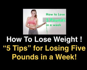 5 Tips On How To Lose 5 Pounds A Week: Lose Weight Now!
